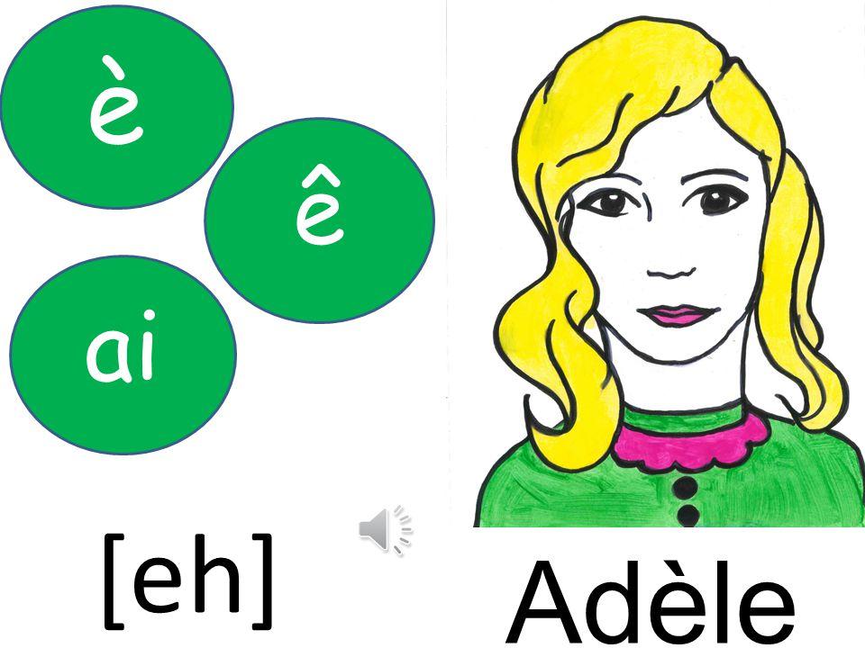 è ê ai [eh] Adèle